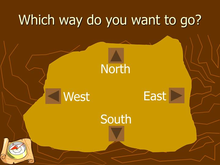 Which way do you want to go