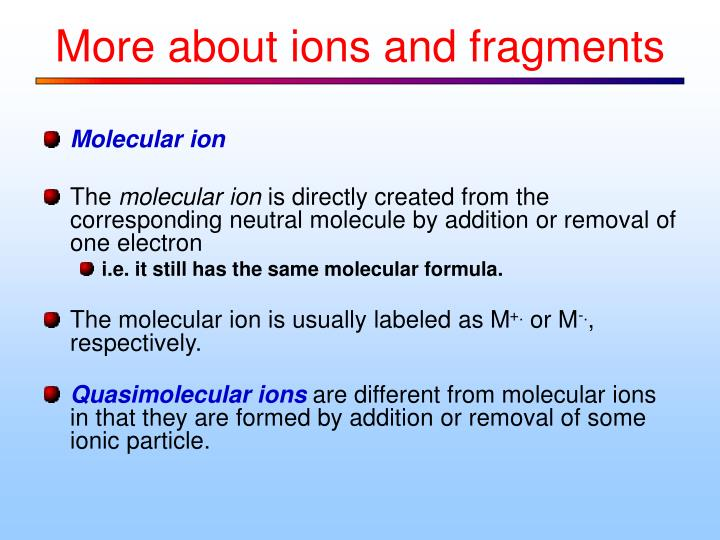 More about ions and fragments