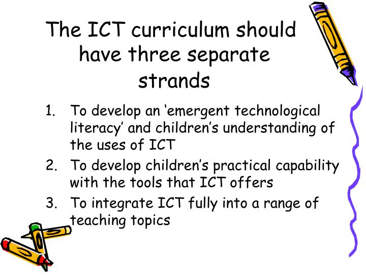 The ICT curriculum should  have three separate strands