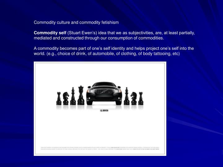 Commodity culture and commodity fetishism