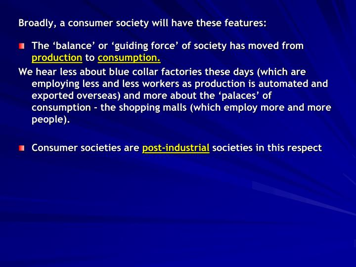 Broadly, a consumer society will have these features: