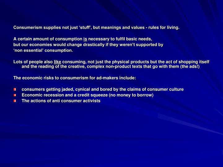 Consumerism supplies not just 'stuff', but meanings and values - rules for living.
