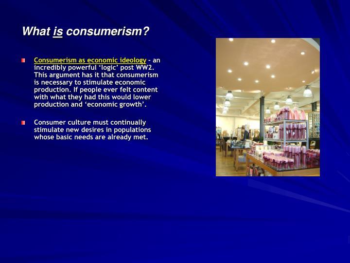 Consumerism as economic ideology