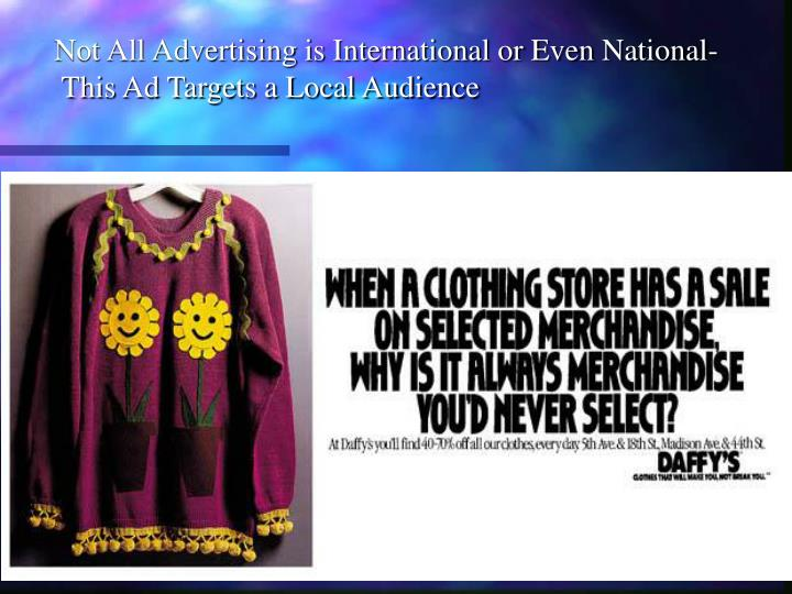 Not All Advertising is International or Even National-