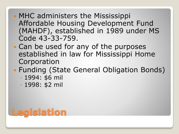 MHC administers the Mississippi Affordable Housing Development Fund (MAHDF), established in 1989 under MS Code 43-33-759.