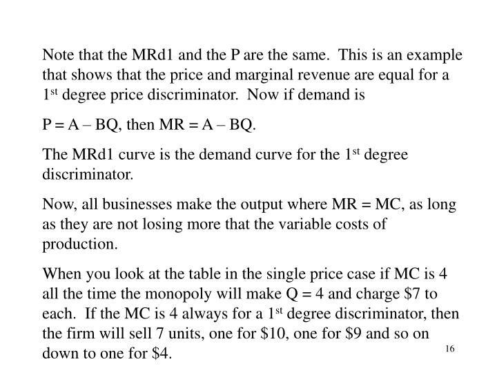 Note that the MRd1 and the P are the same.  This is an example that shows that the price and marginal revenue are equal for a 1