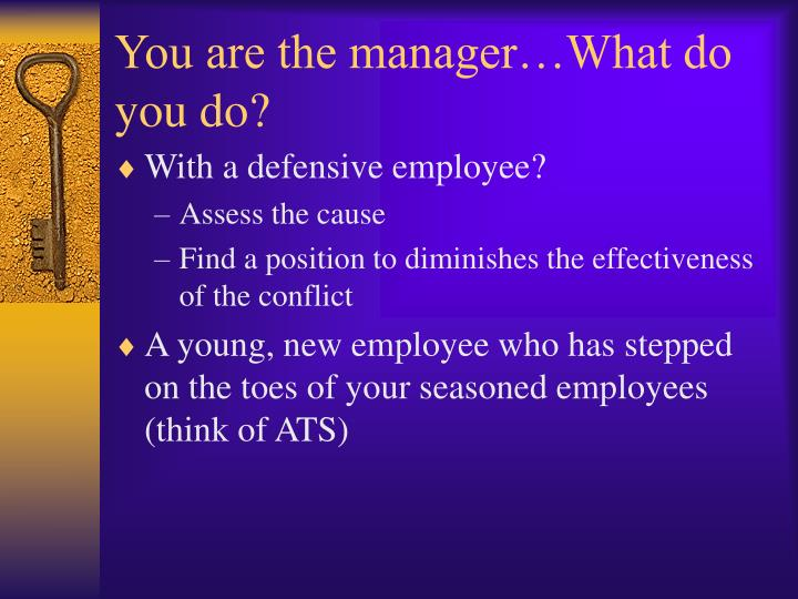 You are the manager…What do you do?