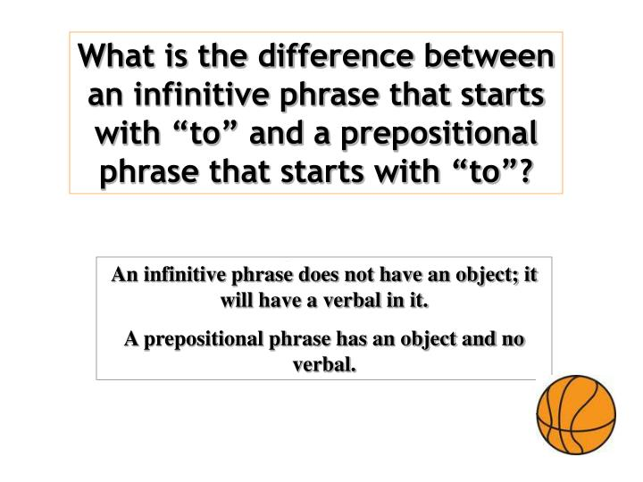 "What is the difference between an infinitive phrase that starts with ""to"" and a prepositional phrase that starts with ""to""?"