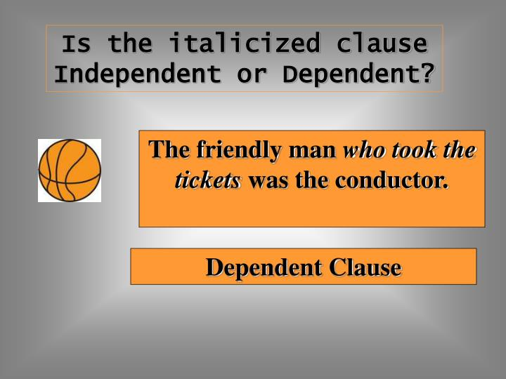 Is the italicized clause Independent or Dependent?