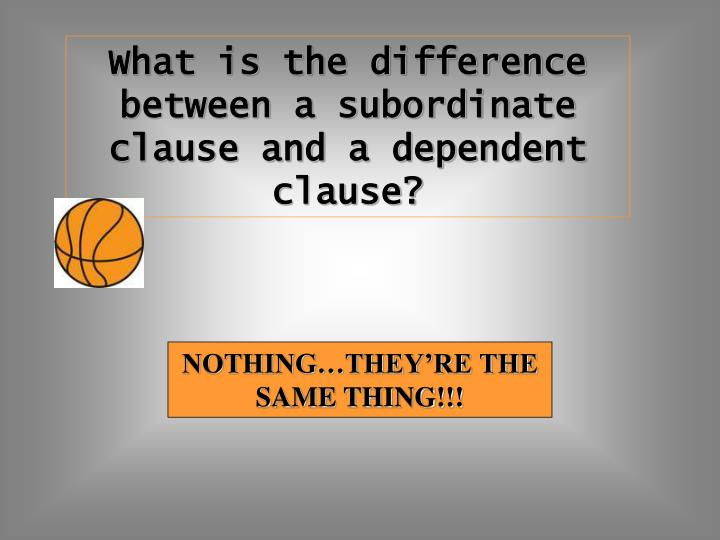 What is the difference between a subordinate clause and a dependent clause?