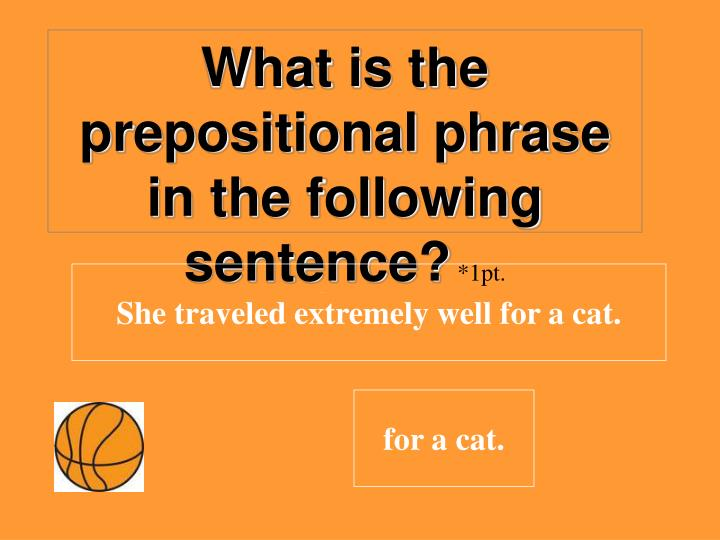 What is the prepositional phrase in the following sentence?