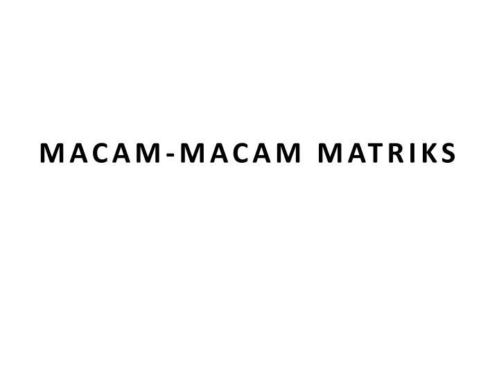 MACAM-MACAM MATRIKS