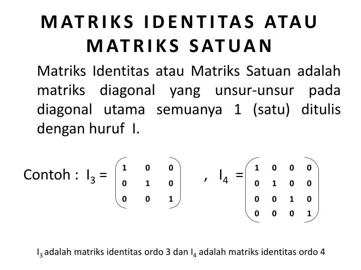 MATRIKS IDENTITAS ATAU MATRIKS SATUAN