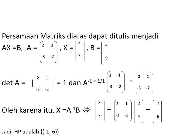 Persamaan Matriks diatas dapat ditulis menjadi