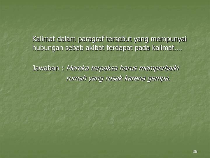 Kalimat dalam paragraf tersebut yang mempunyai hubungan sebab akibat terdapat pada kalimat….