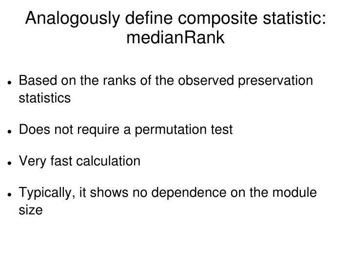 Analogously define composite statistic: medianRank