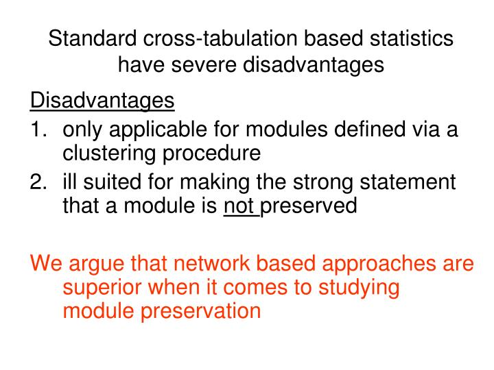 Standard cross-tabulation based statistics have severe disadvantages
