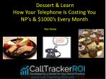 dessert learn how your telephone is costing you np s 1000 s every month