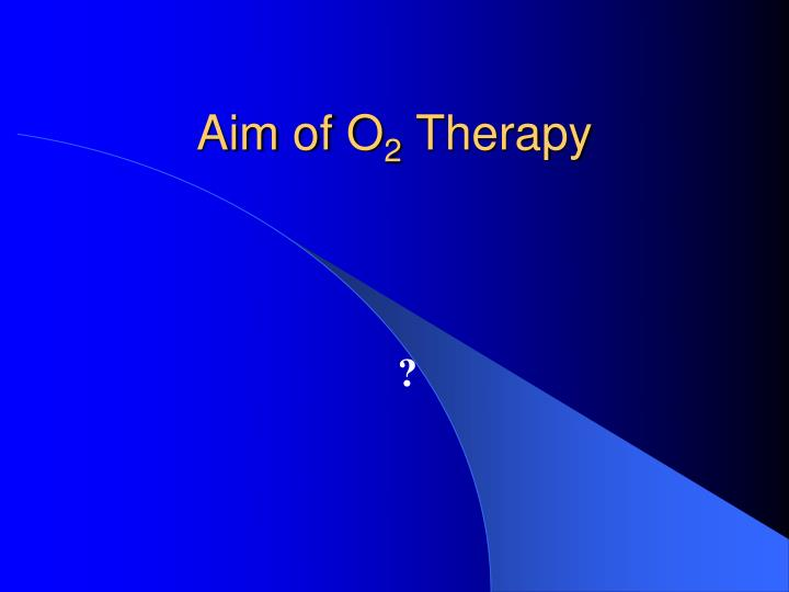 Aim of O