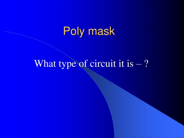Poly mask