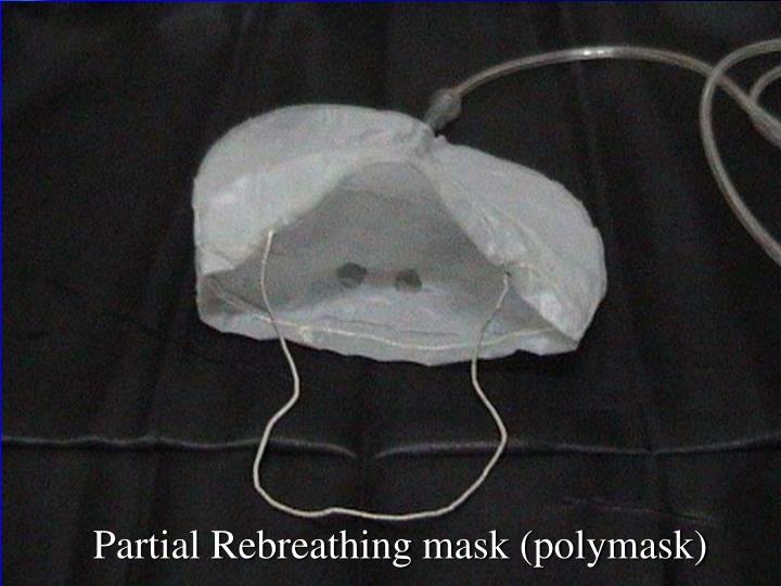 Partial Rebreathing mask (polymask)