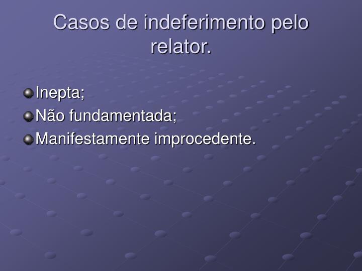 Casos de indeferimento pelo relator.