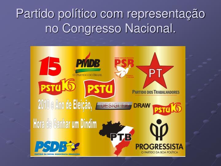 Partido político com representação no Congresso Nacional.
