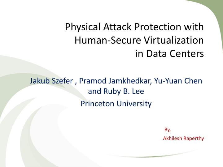 Physical attack protection with human secure virtualization in data centers