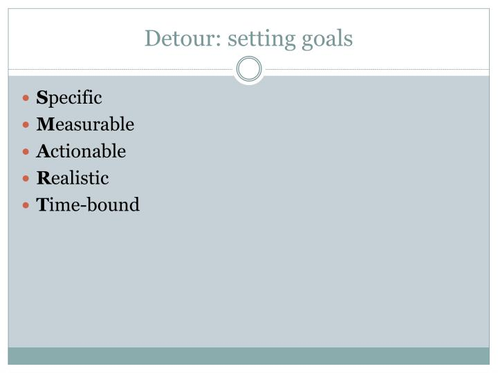 Detour: setting goals