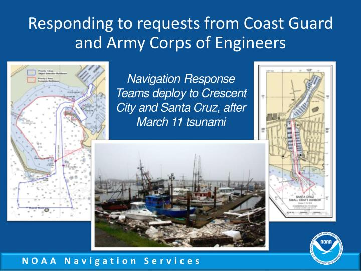 Responding to requests from Coast Guard and Army Corps of Engineers