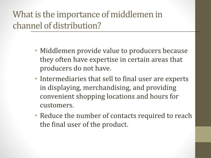 What is the importance of middlemen in channel of distribution?