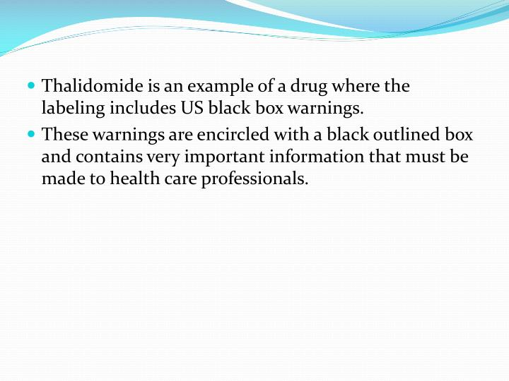Thalidomide is an example of a drug where the labeling