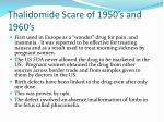 thalidomide scare of 1950 s and 1960 s