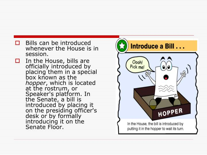 Bills can be introduced whenever the House is in session.