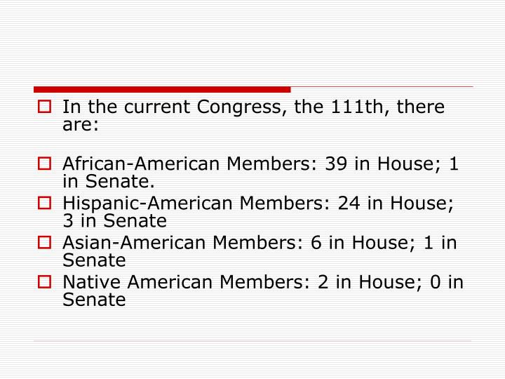 In the current Congress, the 111th, there are: