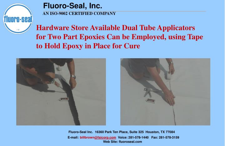 Hardware Store Available Dual Tube Applicators for Two Part Epoxies Can be Employed, using Tape to Hold Epoxy in Place for Cure