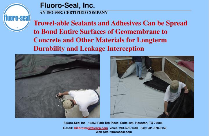 Trowel-able Sealants and Adhesives Can be Spread to Bond Entire Surfaces of Geomembrane to Concrete and Other Materials for Longterm Durability and Leakage Interception
