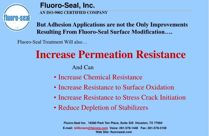 But Adhesion Applications are not the Only Improvements Resulting From Fluoro-Seal Surface Modification….
