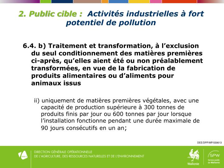 6.4. b) Traitement et transformation, à l'exclusion du seul conditionnement des matières premières ci-après, qu'elles aient été ou non préalablement transformées, en vue de la fabrication de produits alimentaires ou d'aliments pour animaux issus