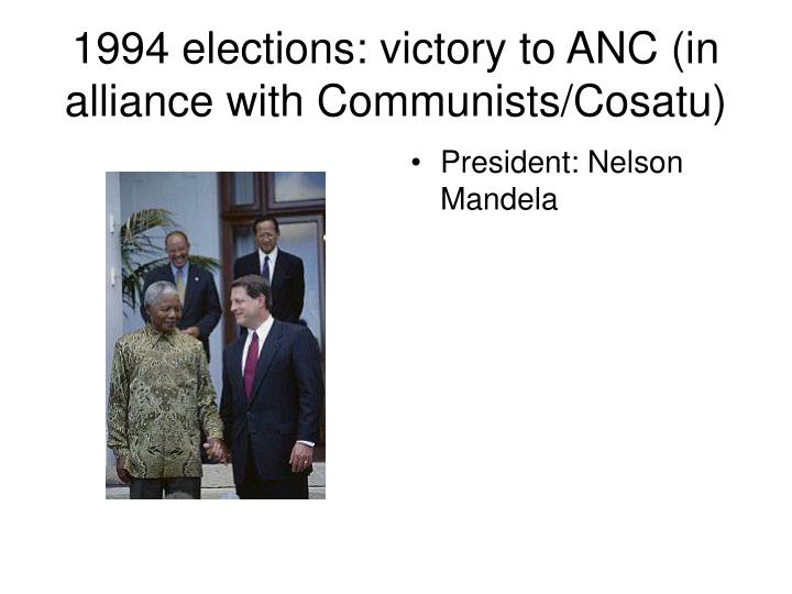1994 elections: victory to ANC (in alliance with Communists/Cosatu)