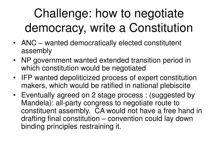 Challenge: how to negotiate democracy, write a Constitution