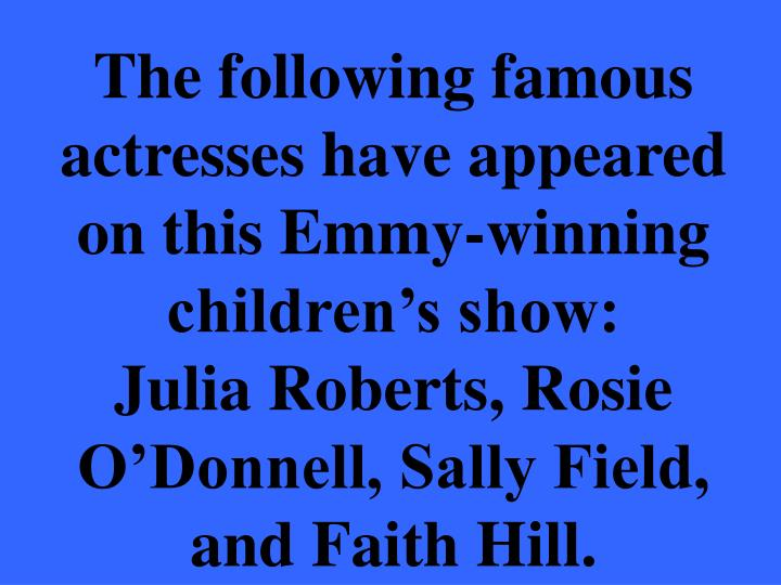 The following famous actresses have appeared on this Emmy-winning children's show: