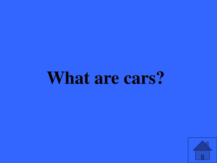 What are cars?