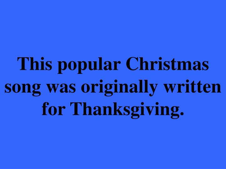 This popular Christmas song was originally written for Thanksgiving.