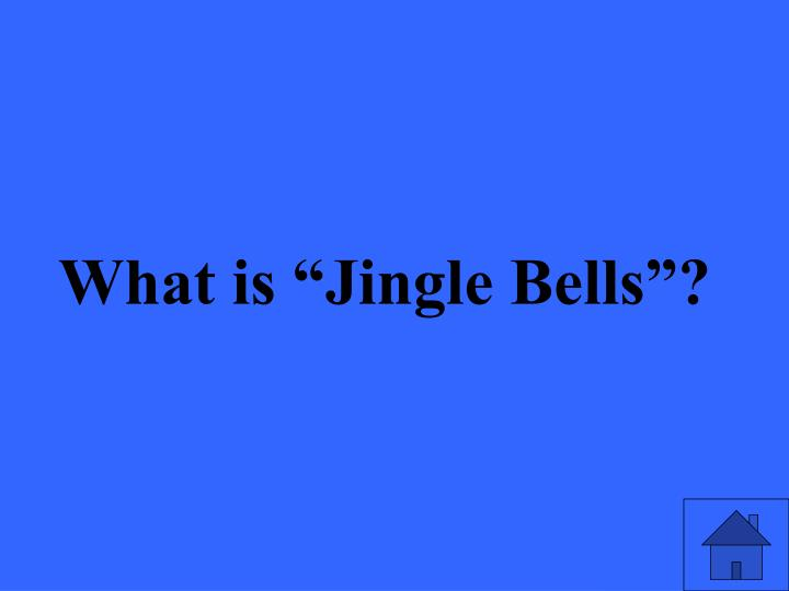 "What is ""Jingle Bells""?"