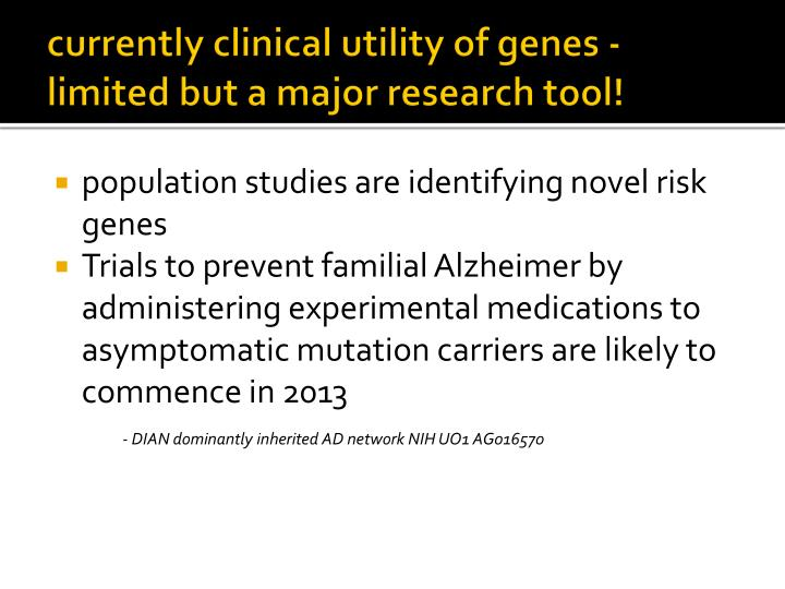 currently clinical utility of genes -limited but a major research tool!