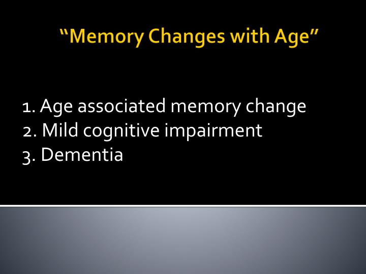 """Memory Changes with Age"""
