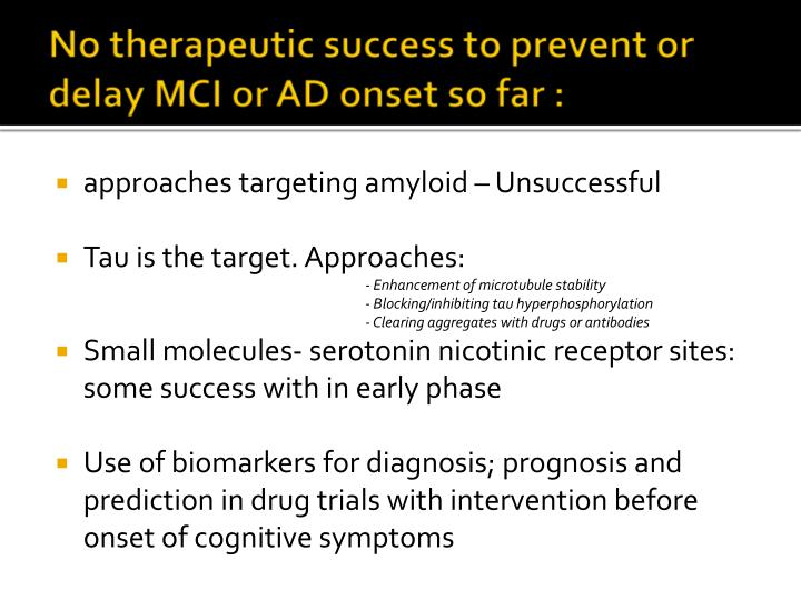 No therapeutic success to prevent or delay MCI or AD onset so far :