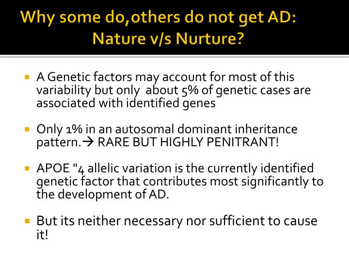 Why some do,others do not get AD:        	          Nature v/s Nurture?