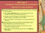 main idea 3 presidents taft and wilson promoted u s interests in latin america